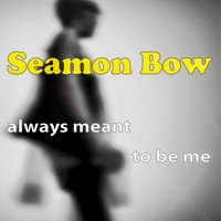 Seamon Bow / - Always Meant to Be Me
