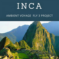 Fly 3 Project - Ambient Voyage - Inca