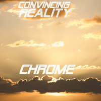 Chrome / - Convincing Reality
