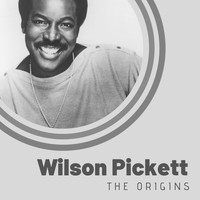 Wilson Pickett - The Origins of Wilson Pickett