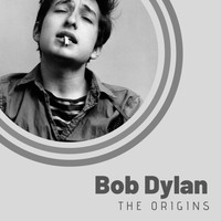 Bob Dylan - The Origins of Bob Dylan