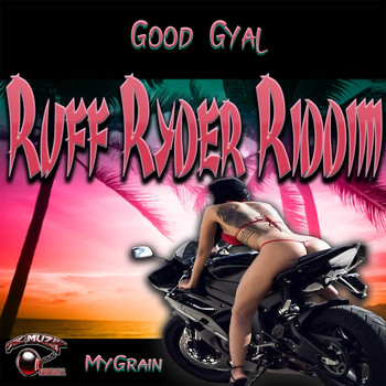 MyGrain - Good Gyal (Explicit)