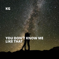 KG - You Don't Know Me Like That