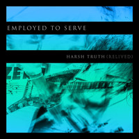 Employed To Serve - Harsh Truth (Relived [Explicit])