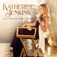 Katherine Jenkins - I'll Never Love Again (From ' A Star Is Born')
