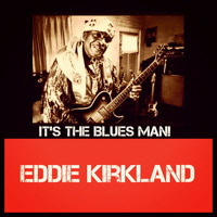 Eddie Kirkland - It's the Blues Man!