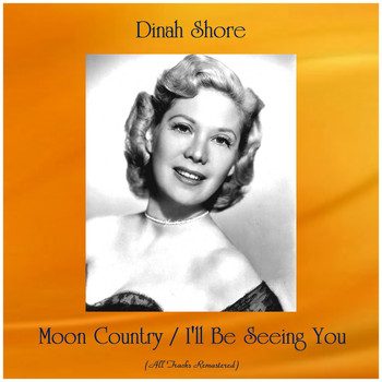 Dinah Shore - Moon Country / I'll Be Seeing You (All Tracks Remastered)