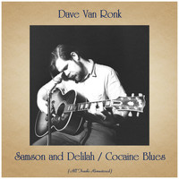 Dave Van Ronk - Samson and Delilah / Cocaine Blues (All Tracks Remastered)