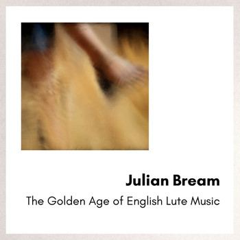 Julian Bream - The Golden Age of English Lute Music
