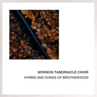 The Mormon Tabernacle Choir - Hymns and Songs of Brotherhood