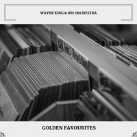 Wayne King & His Orchestra - Golden Favourites