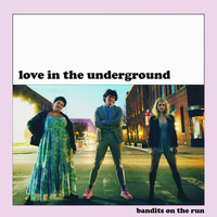 Bandits on the Run - Love in the Underground