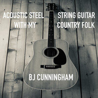 BJ Cunningham - Acoustic Steel String Guitar With My Country Folk