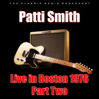Patti Smith - Live in Boston 1976 - Part Two (Live)