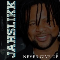 Jahslikk - Never Give Up