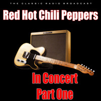 Red Hot Chili Peppers - In Concert - Part One (Live)