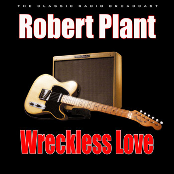 Robert Plant - Wreckless Love (Live)