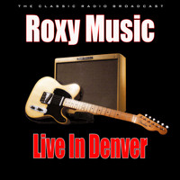 Roxy Music - Live in Denver (Live)