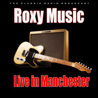 Roxy Music - Live in Manchester (Live)