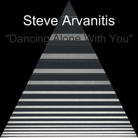 Steve Arvanitis / - Dancing Alone With You