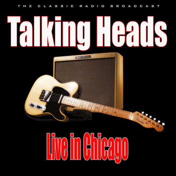 Talking Heads - Live in Chicago (Live)