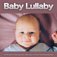 Baby Sleep Music, Baby Lullaby, Monarch Baby Lullaby Institute - Baby Lullaby: Soft Piano Music For Baby Sleep, Baby Lullabies, Music For Kids and The Best Baby Sleep Music