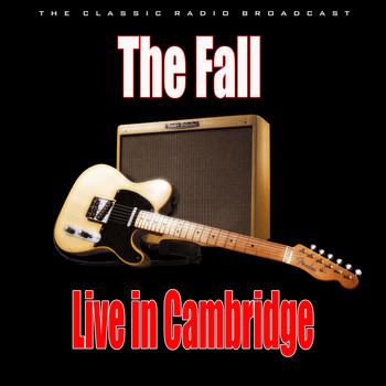 The Fall - Live in Cambridge (Live)