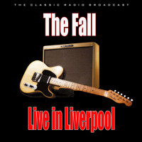 The Fall - Live in Liverpool (Live)