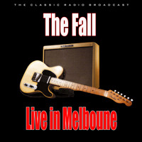 The Fall - Live in Melboune (Live)