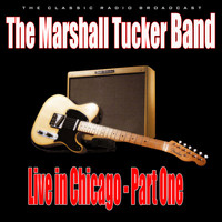 The Marshall Tucker Band - Live in Chicago - Part One (Live)