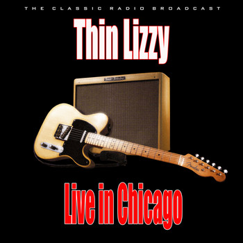 Thin Lizzy - Live in Chicago (Live)