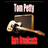 Tom Petty - Rare Broadcasts (Live)