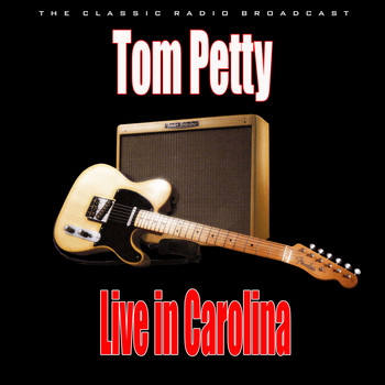 Tom Petty - Live in Carolina (Live)