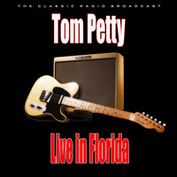 Tom Petty - Live in Florida (Live)