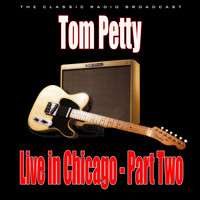 Tom Petty - Live in Chicago - Part Two (Live)