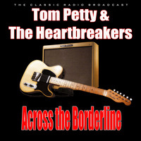 Tom Petty And The Heartbreakers - Across the Borderline (Live)