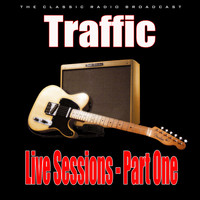 Traffic - Live Sessions - Part One (Live)
