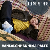 Vanlalchhanhima Ralte - Let Me Be There