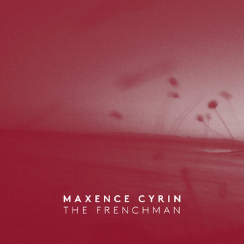 Maxence Cyrin - The Frenchman