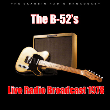 The B-52's - Live Radio Broadcast 1978 (Live)