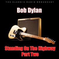 Bob Dylan - Standing On The Highway - Part Two (Live)
