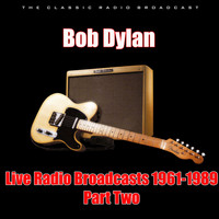 Bob Dylan - Live Radio Broadcasts 1961-1989 - Part Two (Live)