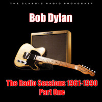 Bob Dylan - The Radio Sessions 1961-1990 - Part One (Live)