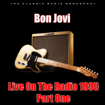 Bon Jovi - Live On The Radio 1995 - Part One (Live)