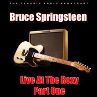 Bruce Springsteen - Live At The Roxy - Part One (Live)