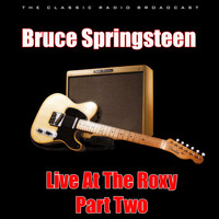 Bruce Springsteen - Live At The Roxy - Part Two (Live)