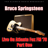 Bruce Springsteen - Live On Atlanta Fox FM '78 - Part One (Live)