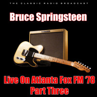 Bruce Springsteen - Live On Atlanta Fox FM '78 - Part Three (Live)
