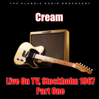 Cream - Live On TV, Stockholm 1967 - Part One (Live)