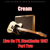 Cream - Live On TV, Stockholm 1967 - Part Two (Live)